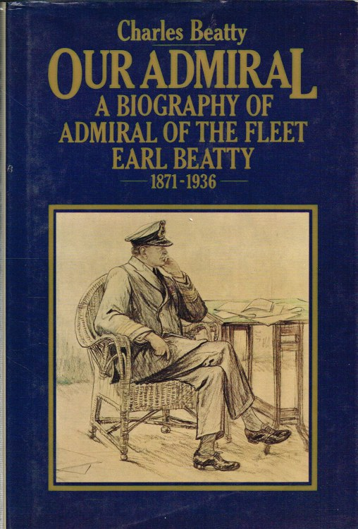 Image for OUR ADMIRAL: A BIOGRAPHY OF ADMIRAL OF THE FLEET EARL BEATTY 1871-1936