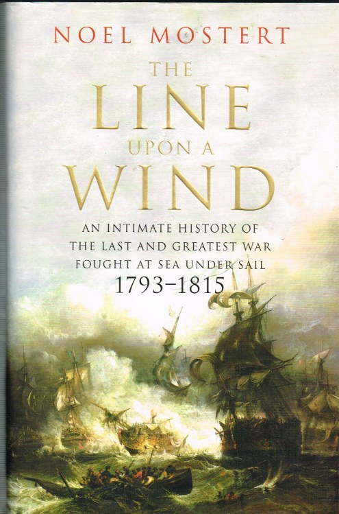 Image for THE LINE UPON A WIND : AN INTIMATE HISTORY OF THE LAST AND GREATEST WAR FOUGHT AT SEA UNDER SAIL 1793-1815