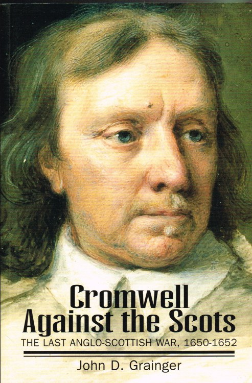 Image for CROMWELL AGAINST THE SCOTS: THE LAST ANGLO-SCOTTISH WAR 1650-1652