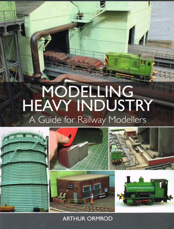 Image for MODELLING HEAVY INDUSTRY : A GUIDE FOR RAILWAY MODELLERS