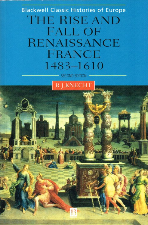 Image for THE RISE AND FALL OF RENAISSANCE FRANCE 1483-1610 (SECOND EDITION)