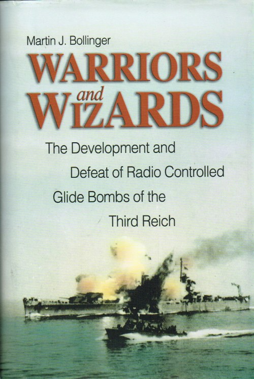 Image for WARRIORS AND WIZARDS : THE DEVELOPMENT AND DEFEAT OF RADIO-CONTROLLED GLIDE BOMBS OF THE THIRD REICH