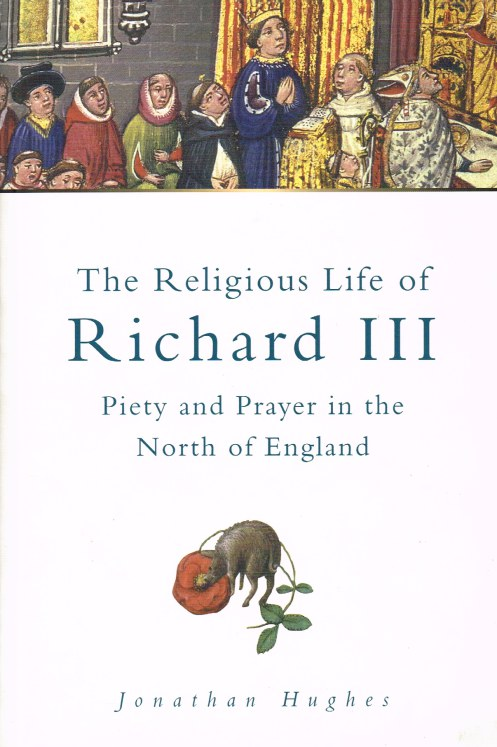 Image for THE RELIGIOUS LIFE OF RICHARD III: PIETY AND PRAYER IN THE NORTH OF ENGLAND