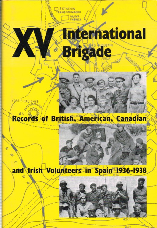 Image for THE BOOK OF THE XV BRIGADE : RECORDS OF BRITISH, AMERICAN, CANADIAN AND IRISH VOLUNTEERS IN THE XV INTERNATIONAL BRIGADE IN SPAIN 1936-1938 (SIGNED COPY)