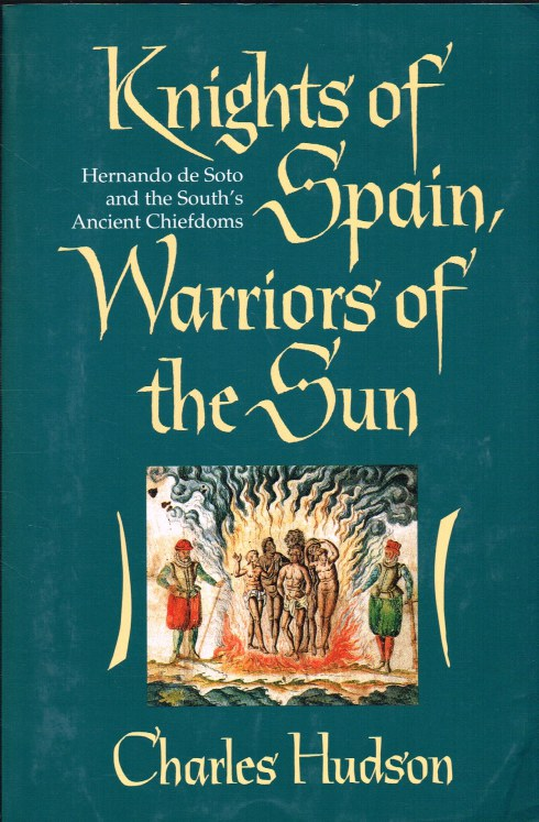 Image for KNIGHTS OF SPAIN, WARRIORS OF THE SUN : HERNANDO DE SOTO AND THE SOUTH'S ANCIENT CHIEFDOMS