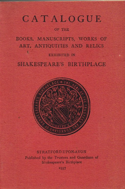 Image for CATALOGUE OF THE BOOKS, MANUSCRIPTS, WORKS OF ART, ANTIQUITIES AND RELICS EXHIBITED IN SHAKESPEARE'S BIRTHPLACE (NEW EDITION)