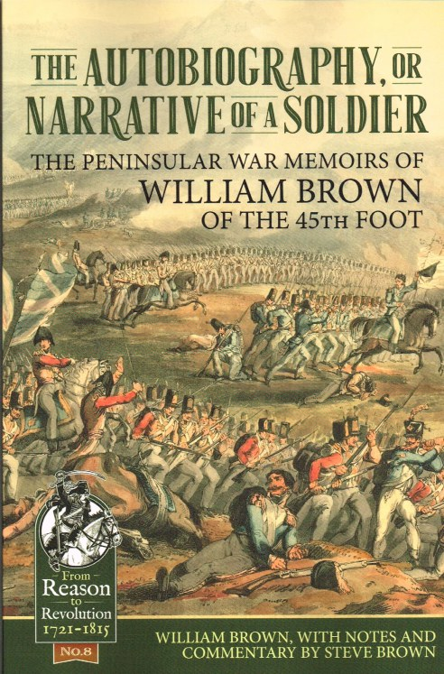 Image for THE AUTOBIOGRAPHY, OR NARRATIVE OF A SOLDIER : THE PENINSULAR WAR MEMOIRS OF WILLIAM BROWN OF THE 45TH FOOT