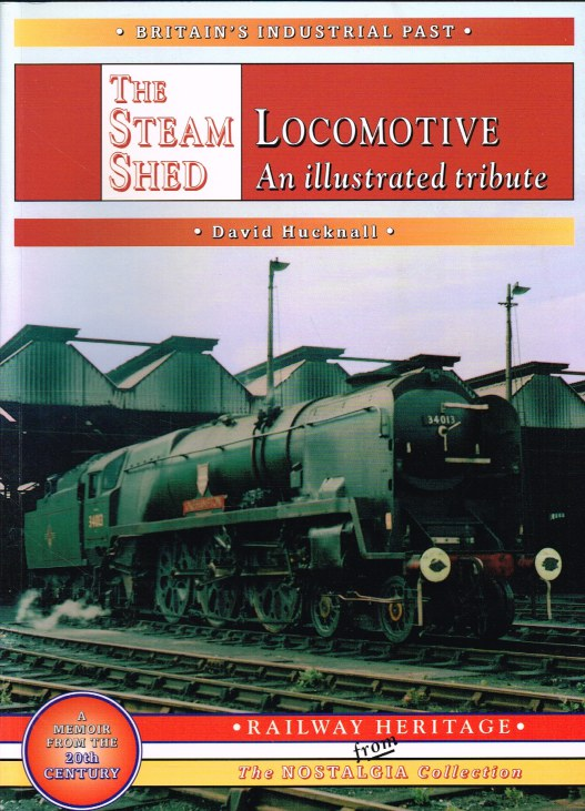 Image for THE STEAM LOCOMOTIVE SHED : AN ILLUSTRATED TRIBUTE