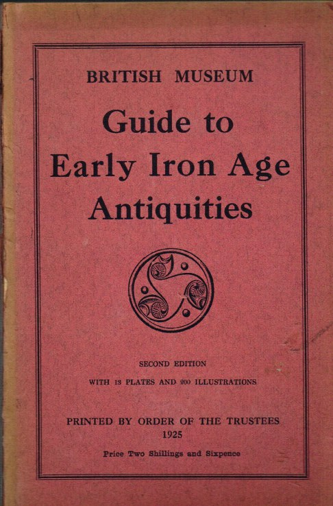 Image for BRITISH MUSEUM : A GUIDE TO ANTIQUITIES OF THE EARLY IRON AGE IN THE DEPARTMENT OF BRITISH AND MEDIEVAL ANTIQUITIES (SECOND EDITION)