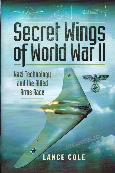Image for SECRET WINGS OF WORLD WAR II : NAZI TECHNOLOGY AND THE ALLIED ARMS RACE