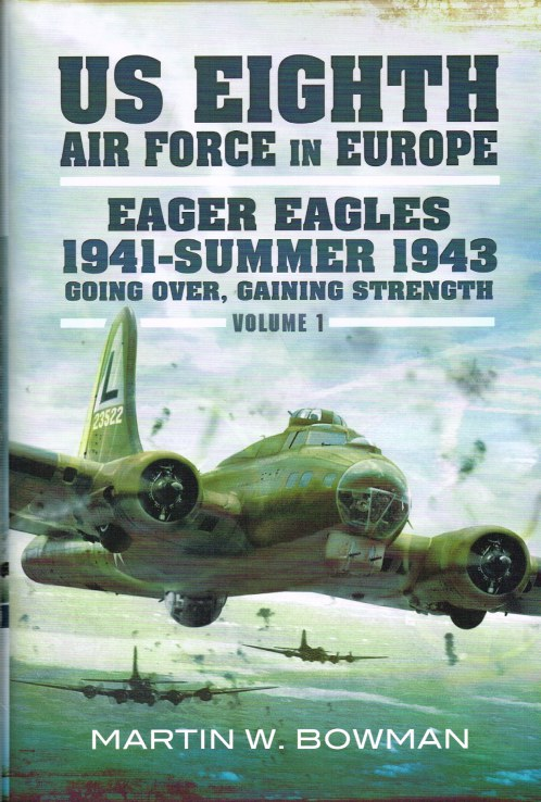 Image for US 8TH AIR FORCE IN EUROPE VOLUME 1 : EAGER EAGLES: 1941 - SUMMER 1943