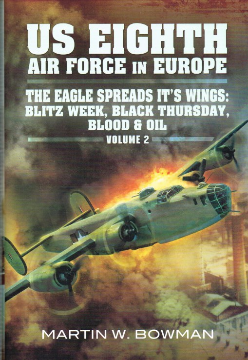 Image for US EIGHTH AIR FORCE IN EUROPE VOLUME 2 : THE EAGLE SPREADS ITS WINGS: BLITZ WEEK, BLACK THURSDAY, BLOOD & OIL
