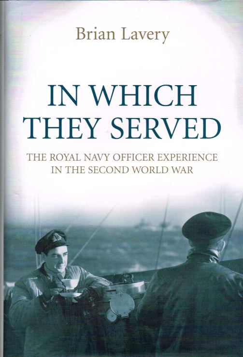 Image for IN WHICH THEY SERVED : THE ROYAL NAVY OFFICER EXPERIENCE IN THE SECOND WORLD WAR