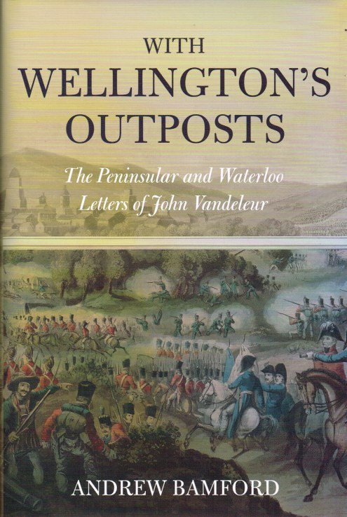 Image for WITH WELLINGTON'S OUTPOSTS : THE PENINSULAR AND WATERLOO LETTERS OF JOHN VANDELEUR