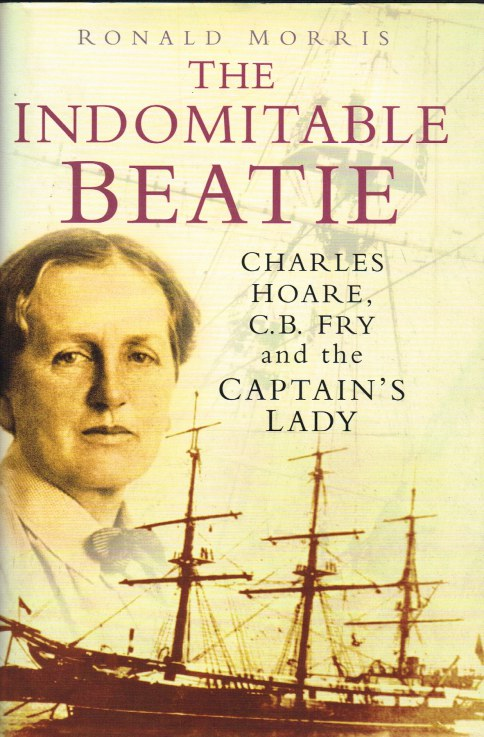 Image for THE INDOMITABLE BEATIE : CHARLES HOARE, C.B. FRY AND THE CAPTAIN'S LADY (SIGNED COPY)