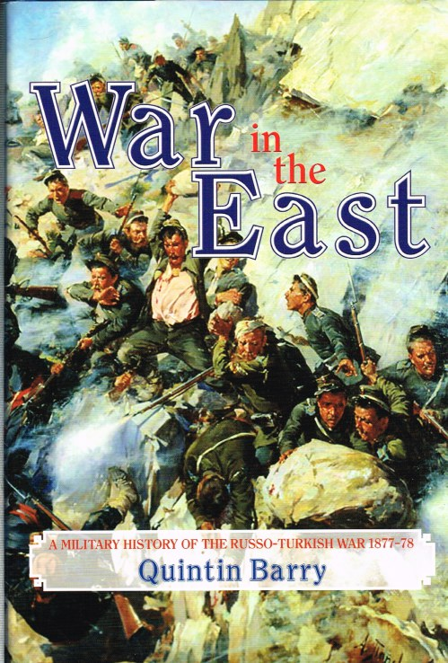 Image for WAR IN THE EAST : A MILITARY HISTORY OF THE RUSSO-TURKISH WAR 1877-78 (SIGNED & NUMBERED EDITION)