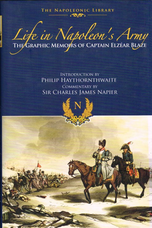 Image for LIFE IN NAPOLEON'S ARMY : THE GRAPHIC MEMOIRS OF CAPTAIN ELZEAR BLAZE.