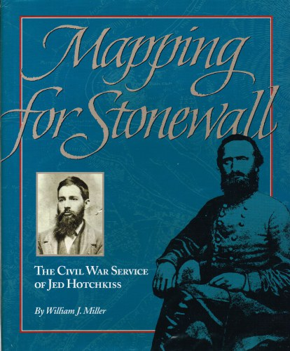 Image for MAPPING FOR STONEWALL : THE CIVIL WAR SERVICE OF JED HOTCHKISS
