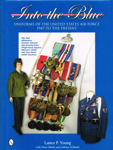 Image for INTO THE BLUE : UNIFORMS OF THE UNITED STATES AIR FORCE 1947 TO THE PRESENT : VOLUME 2