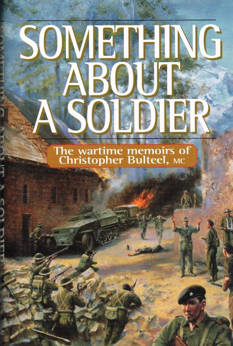 Image for SOMETHING ABOUT A SOLDIER: THE WARTIME MEMOIRS OF CHRISTOPHER BULTEEL, MC