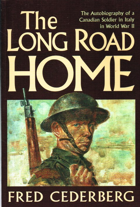 Image for THE LONG ROAD HOME: THE AUTOBIOGRAPHY OF A CANADIAN SOLDIER IN ITALY IN WORLD WAR II