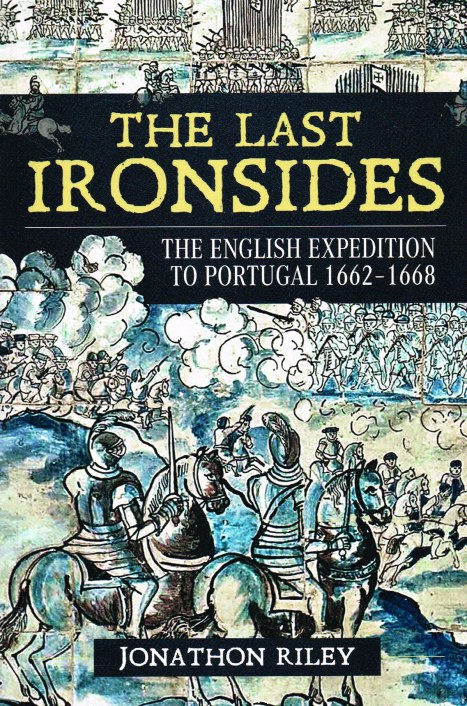 Image for THE LAST IRONSIDES: THE ENGLISH EXPEDITION TO PORTUGAL 1662-1668