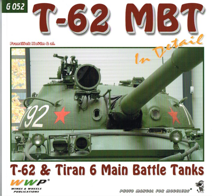 Image for T-62 MBT IN DETAIL : T-62 & TIRAN 6 MAIN BATTLE TANKS