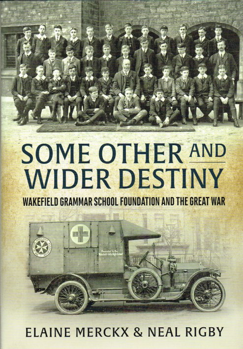 Image for SOME OTHER AND WIDER DESTINY : WAKEFIELD GRAMMER SCHOOL FOUNDATION AND THE GREAT WAR
