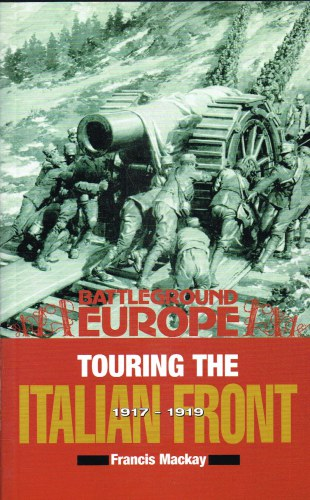 Image for TOURING THE ITALIAN FRONT 1917-1918 : BRITISH, AMERICAN, FRENCH & GERMAN FORCES IN NORTHERN ITALY