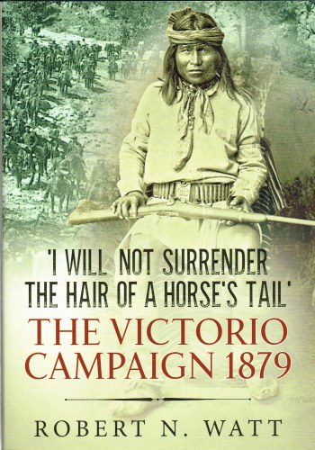 Image for I WILL NOT SURRENDER THE HAIR OF A HORSE'S TAIL : THE VICTORIO CAMPAIGN 1879
