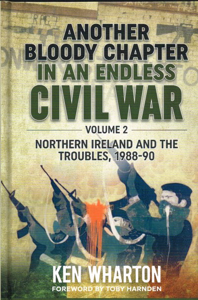 Image for ANOTHER BLOODY CHAPTER IN AN ENDLESS CIVIL WAR VOLUME 2 - NORTHERN IRELAND AND THE TROUBLES 1988-90