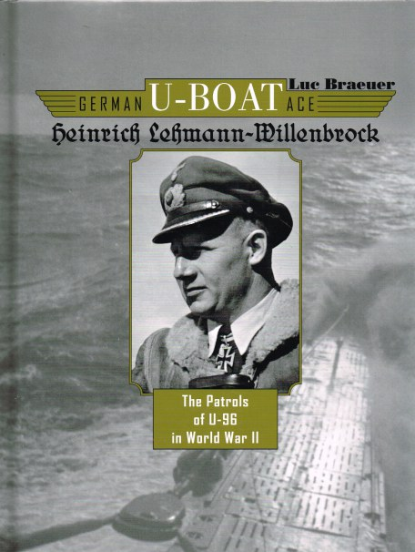 Image for GERMAN U-BOAT ACE: HEINRICH LEHMANN-WILLENBROCK - THE PATROLS OF U-96 IN WORLD WAR II