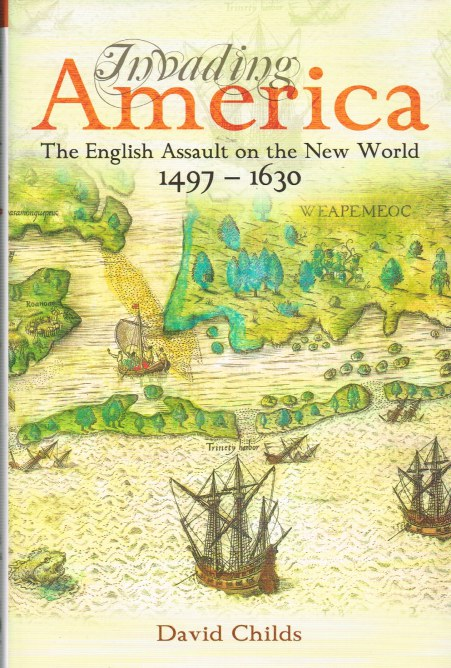 Image for INVADING AMERICA : THE ENGLISH ASSAULT ON THE NEW WORLD 1497-1630