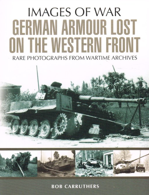 Image for IMAGES OF WAR: GERMAN ARMOUR LOST ON THE WESTERN FRONT