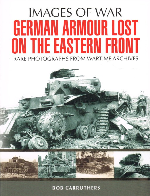 Image for IMAGES OF WAR: GERMAN ARMOUR LOST ON THE EASTERN FRONT