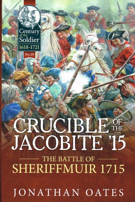 Image for CRUCIBLE OF THE JACOBITE '15 : THE BATTLE OF SHERIFFMUIR 1715
