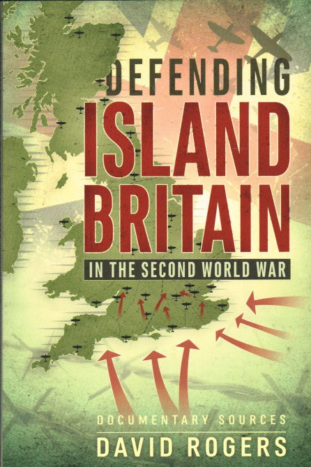 Image for DEFENDING ISLAND BRITAIN IN THE SECOND WORLD WAR : DOCUMENTARY SOURCES