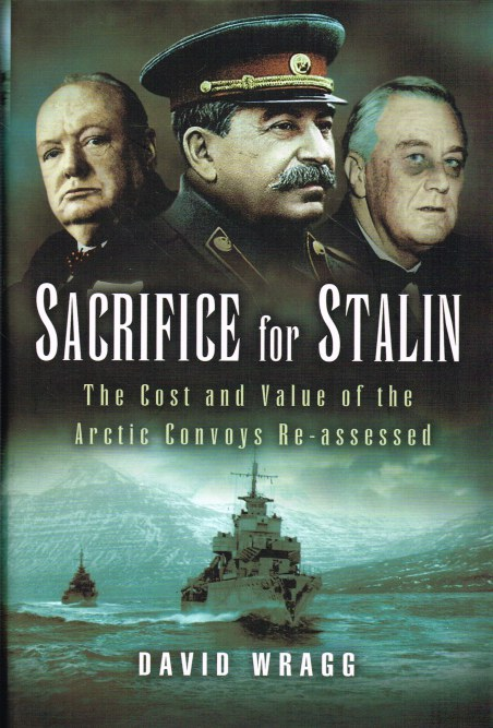 Image for SACRIFICE FOR STALIN : THE COST AND VALUE OF THE ARCTIC CONVOYS RE-ASSESSED