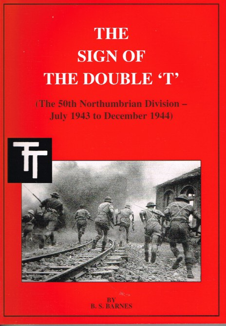 Image for THE SIGN OF THE DOUBLE 'T' : THE 50TH NORTHUMBRIAN DIVISION - JULY 1943 TO DECEMBER 1944