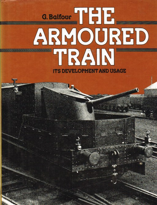 Image for THE ARMOURED TRAIN : ITS DEVELOPMENT AND USAGE