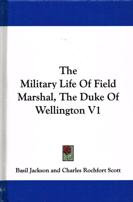 Image for THE MILITARY LIFE OF FIELD-MARSHAL, THE DUKE OF WELLINGTON (VOLUME ONE ONLY)