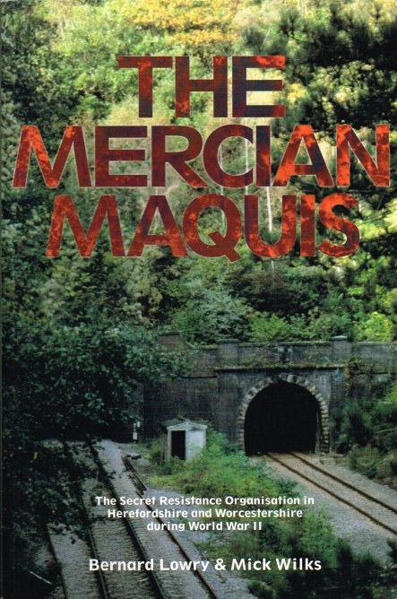 Image for THE MERCIAN MAQUIS : THE SECRET RESISTANCE ORGANISATION IN HEREFORDSHIRE AND WORCESTERSHIRE DURING WORLD WAR II (SIGNED COPY)