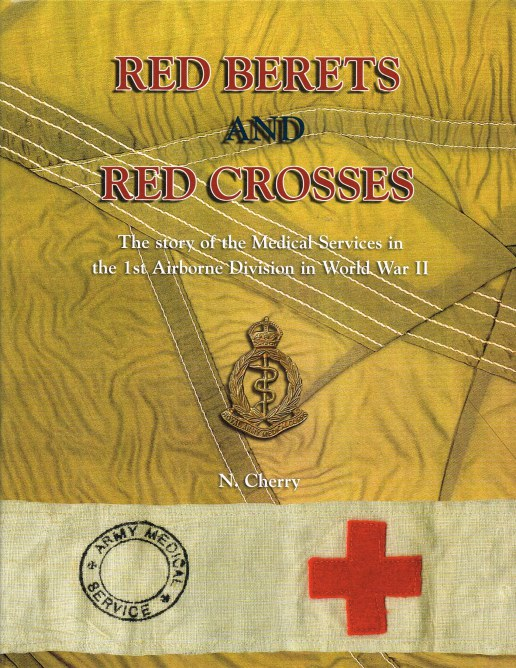 Image for RED BERETS AND RED CROSSES : THE STORY OF THE MEDICAL SERVICES IN THE 1ST AIRBORNE DIVISION IN WORLD WAR II