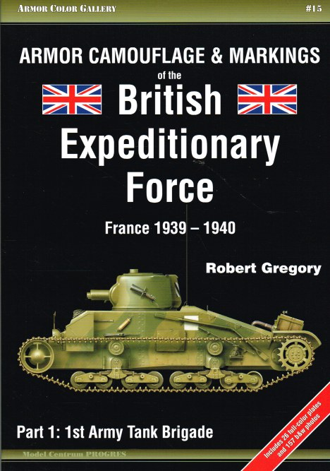 Image for ARMOR CAMOUFLAGE & MARKINGS OF THE BRITISH EXPEDITIONARY FORCE FRANCE 1939-1940 PART 1 : 1ST ARMY TANK BRIGADE