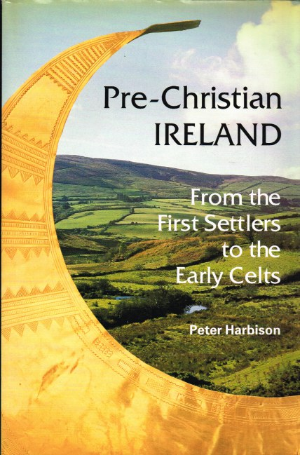 Image for PRE-CHRISTIAN IRELAND : FROM THE FIRST SETTLERS TO THE EARLY CELTS