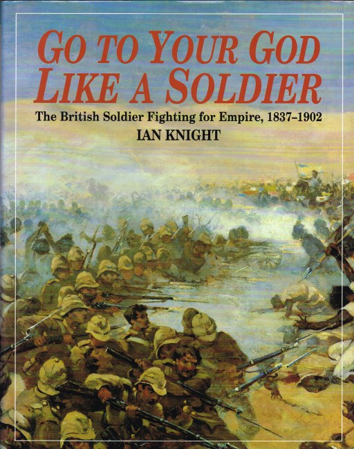 Image for GO TO YOUR GOD LIKE A SOLDIER : THE BRITISH SOLDIER FIGHTING FOR EMPIRE, 1837-1902