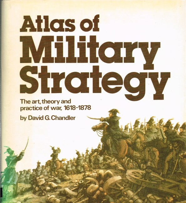 Image for ATLAS OF MILITARY STRATEGY: THE ART, THEORY AND PRACTICE OF WAR, 1618-1878