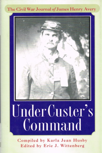 Image for UNDER CUSTER'S COMMAND: THE CIVIL WAR JOURNAL OF JAMES HENRY AVERY
