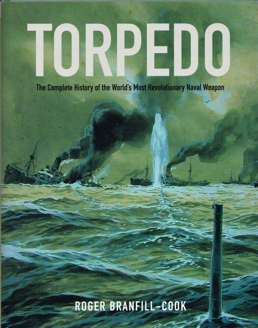Image for TORPEDO : THE COMPLETE HISTORY OF THE WORLD'S MOST REVOLUTIONARY NAVAL WEAPON