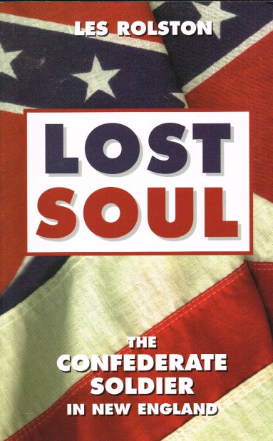 Image for LOST SOUL : THE CONFEDERATE SOLDIER IN NEW ENGLAND